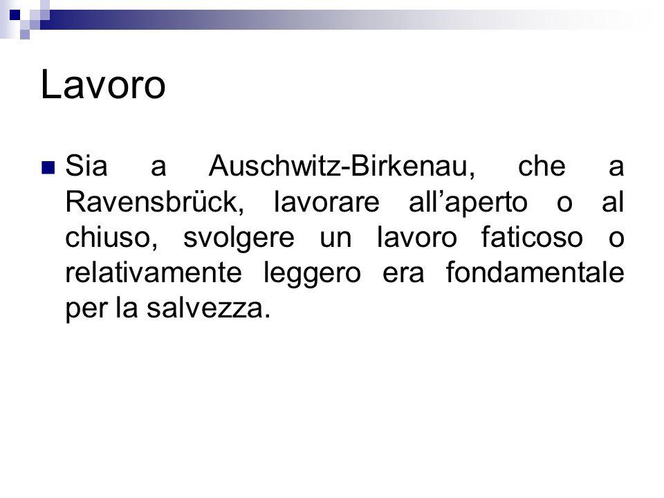 Lavoro Sia a Auschwitz-Birkenau, che a Ravensbrück, lavorare allaperto o al chiuso, svolgere un lavoro faticoso o relativamente leggero era fondamenta