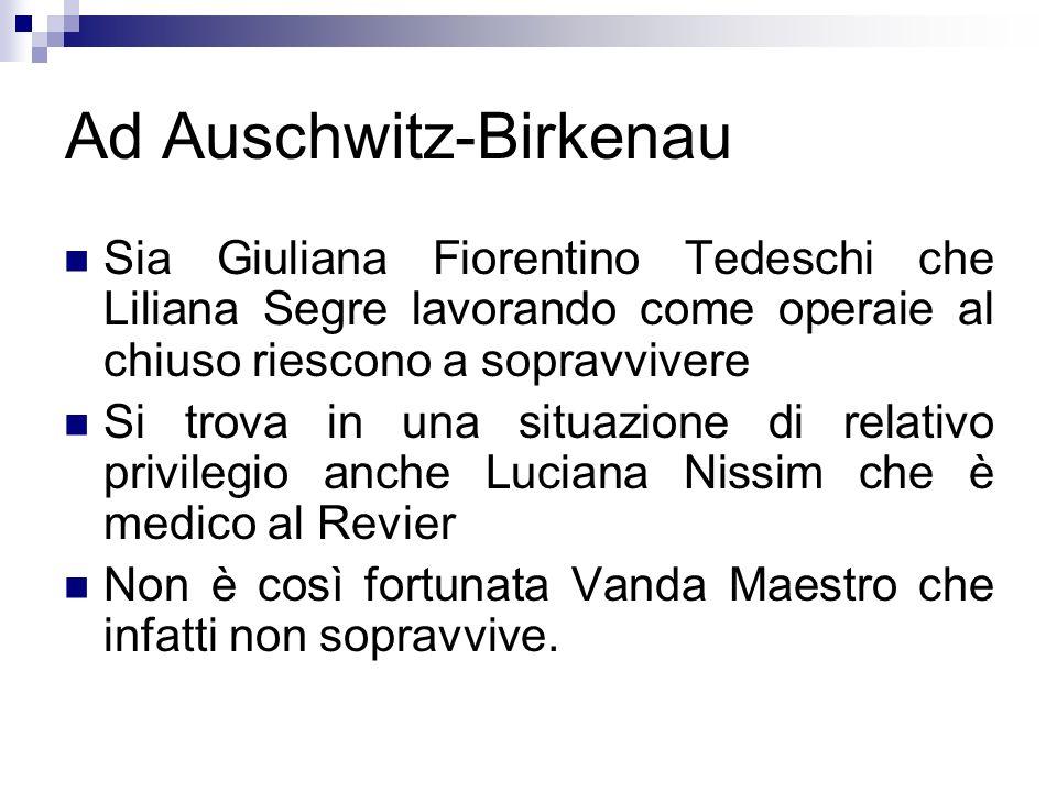 Ad Auschwitz-Birkenau Sia Giuliana Fiorentino Tedeschi che Liliana Segre lavorando come operaie al chiuso riescono a sopravvivere Si trova in una situ