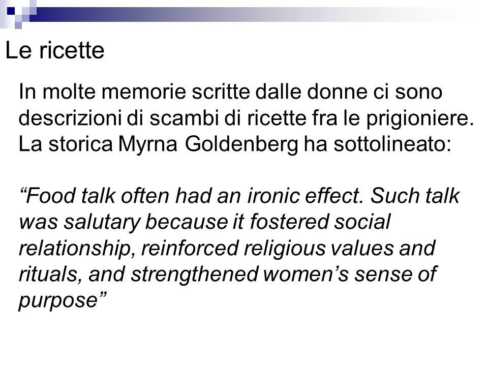 Le ricette In molte memorie scritte dalle donne ci sono descrizioni di scambi di ricette fra le prigioniere. La storica Myrna Goldenberg ha sottolinea