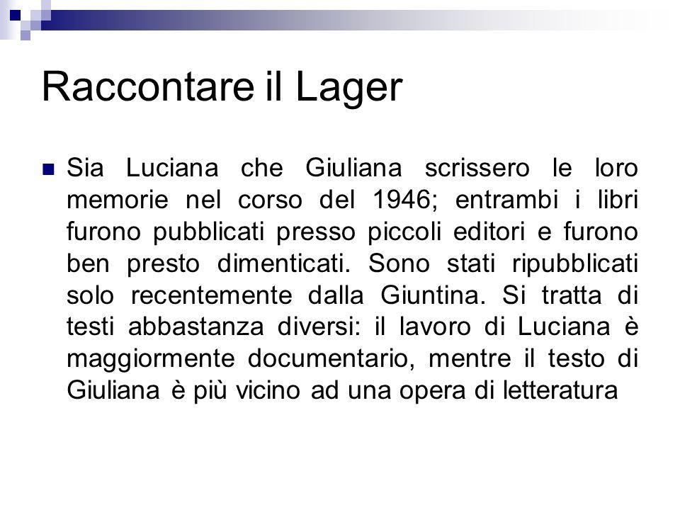 Raccontare il Lager Sia Luciana che Giuliana scrissero le loro memorie nel corso del 1946; entrambi i libri furono pubblicati presso piccoli editori e furono ben presto dimenticati.