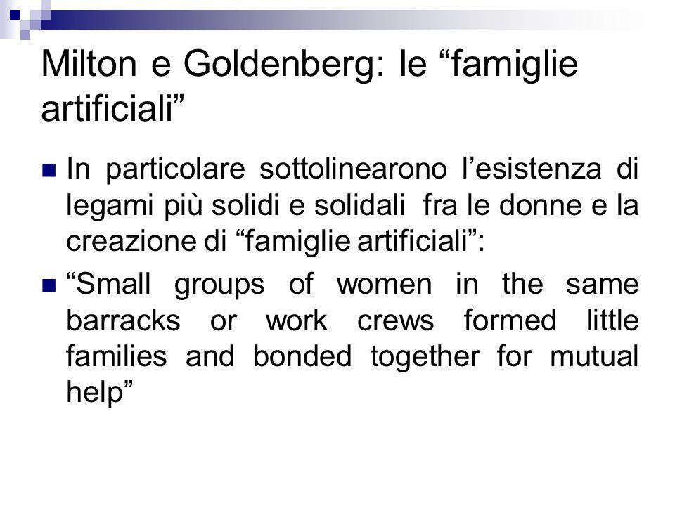 Milton e Goldenberg: le famiglie artificiali In particolare sottolinearono lesistenza di legami più solidi e solidali fra le donne e la creazione di f