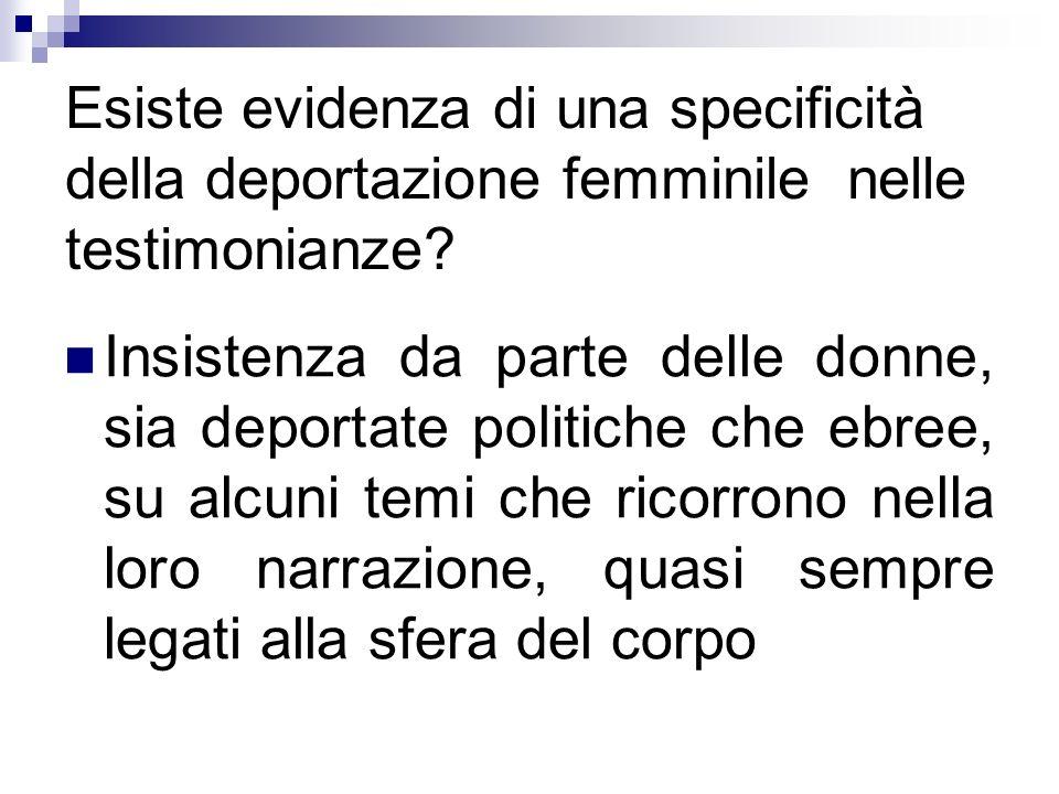 Esiste evidenza di una specificità della deportazione femminile nelle testimonianze? Insistenza da parte delle donne, sia deportate politiche che ebre
