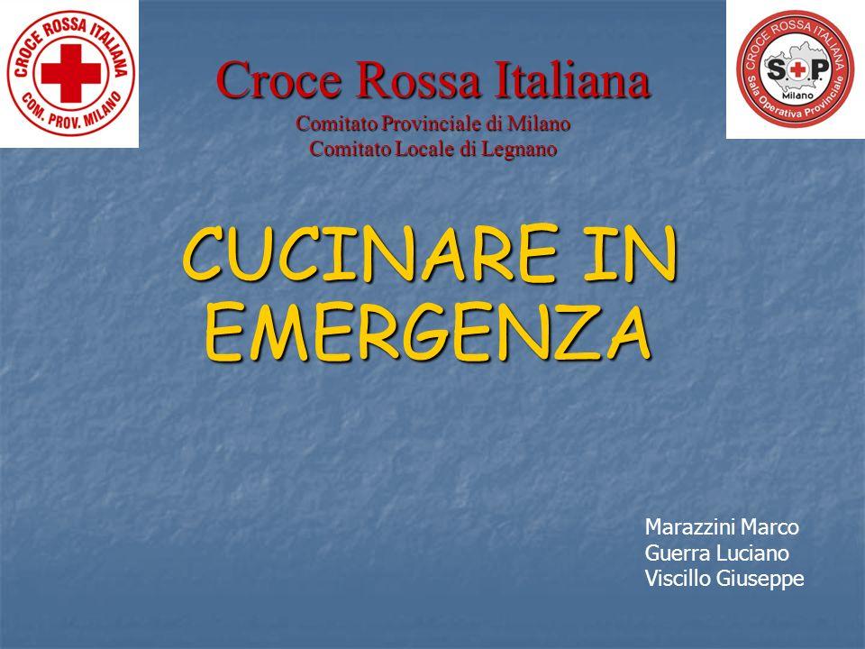 Croce Rossa Italiana Comitato Provinciale di Milano Comitato Locale di Legnano CUCINARE IN EMERGENZA Marazzini Marco Guerra Luciano Viscillo Giuseppe