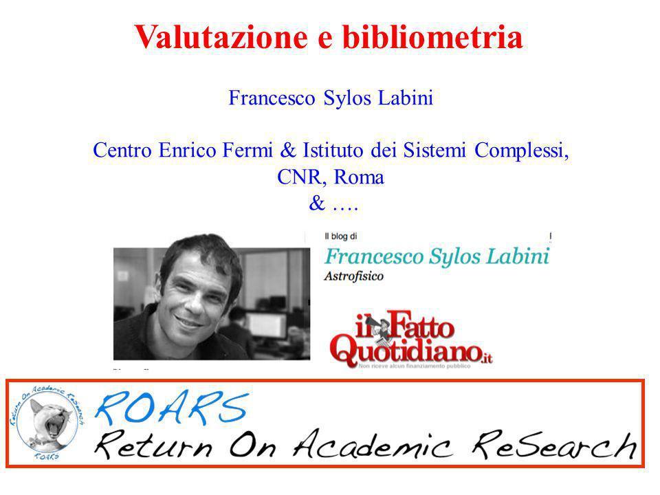 Francesco Sylos Labini Centro Enrico Fermi & Istituto dei Sistemi Complessi, CNR, Roma & …. Valutazione e bibliometria