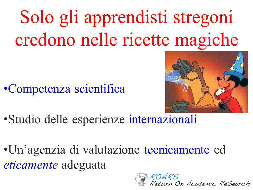 Solo gli apprendisti stregoni credono nelle ricette magiche Competenza scientifica Studio delle esperienze internazionali Unagenzia di valutazione tecnicamente ed eticamente adeguata