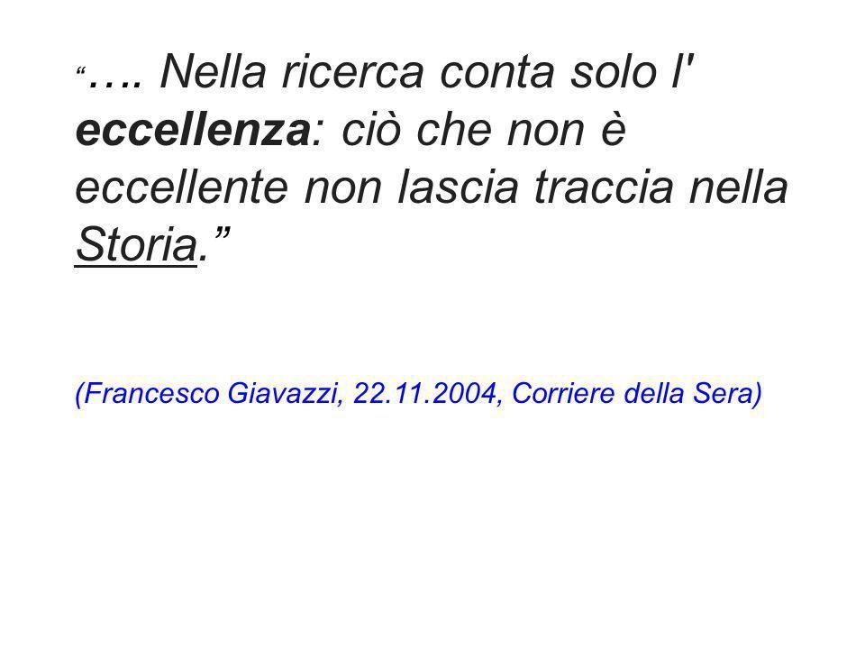 …. Nella ricerca conta solo l' eccellenza: ciò che non è eccellente non lascia traccia nella Storia. (Francesco Giavazzi, 22.11.2004, Corriere della S
