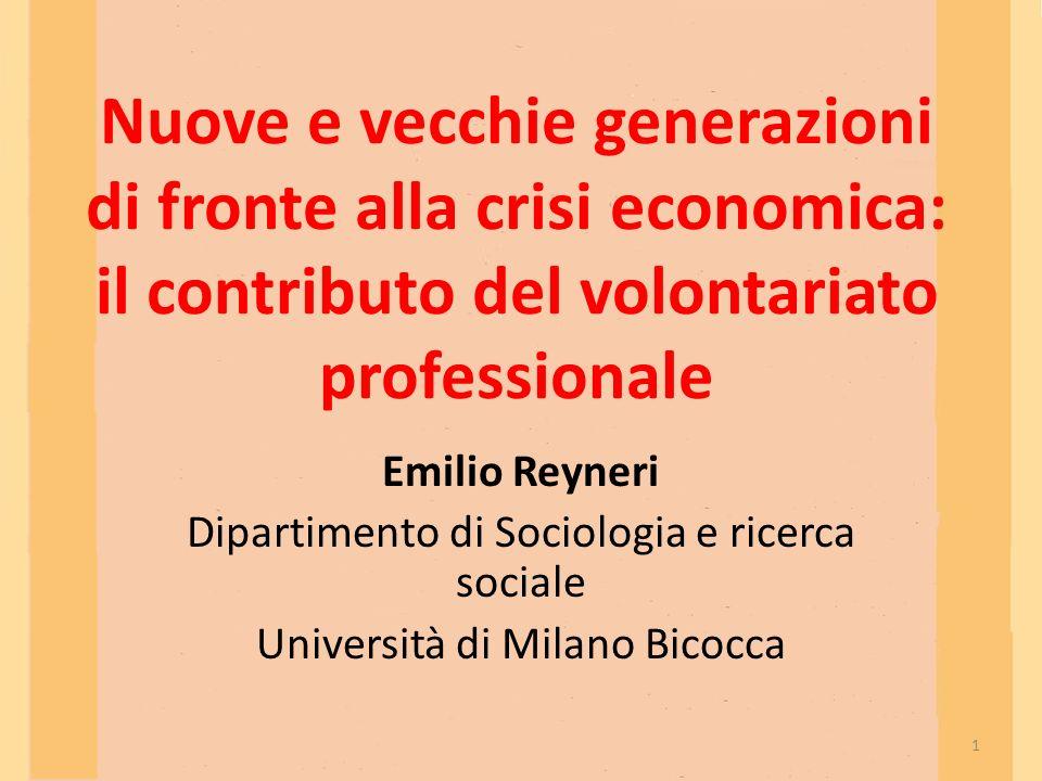 Nuove e vecchie generazioni di fronte alla crisi economica: il contributo del volontariato professionale Emilio Reyneri Dipartimento di Sociologia e r