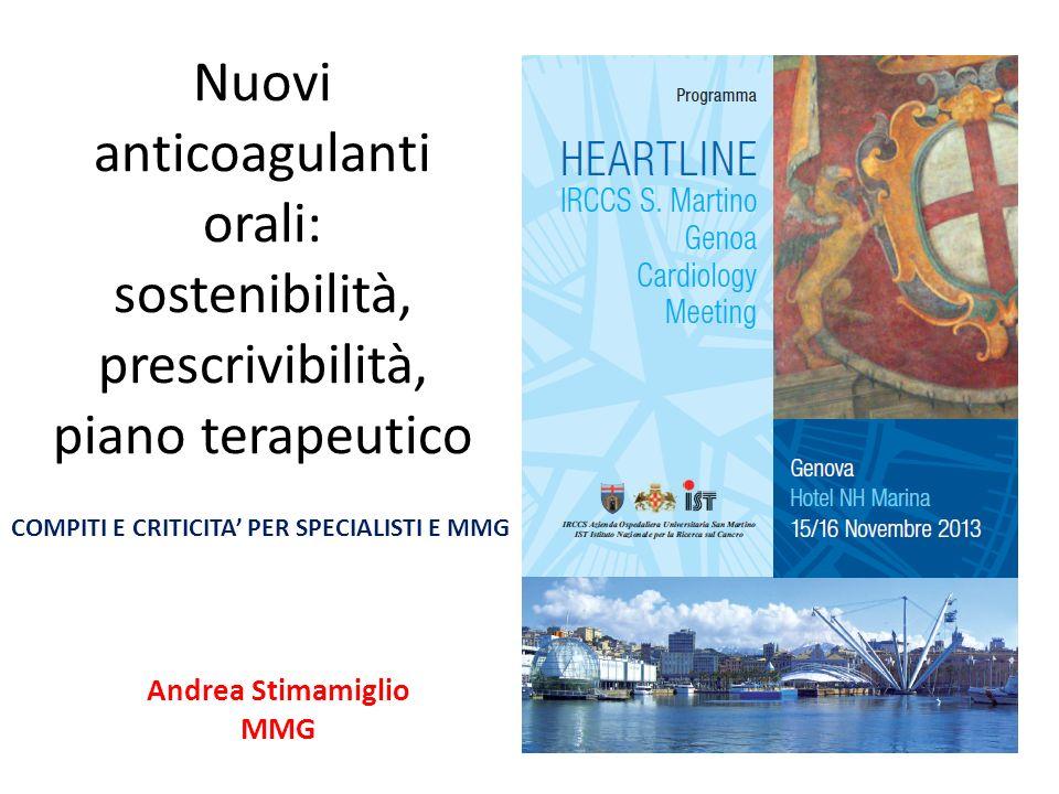 Nuovi anticoagulanti orali: sostenibilità, prescrivibilità, piano terapeutico Andrea Stimamiglio MMG COMPITI E CRITICITA PER SPECIALISTI E MMG