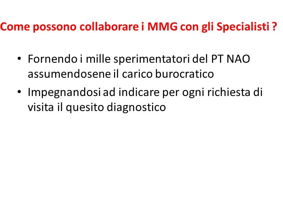 Come possono collaborare i MMG con gli Specialisti ? Fornendo i mille sperimentatori del PT NAO assumendosene il carico burocratico Impegnandosi ad in