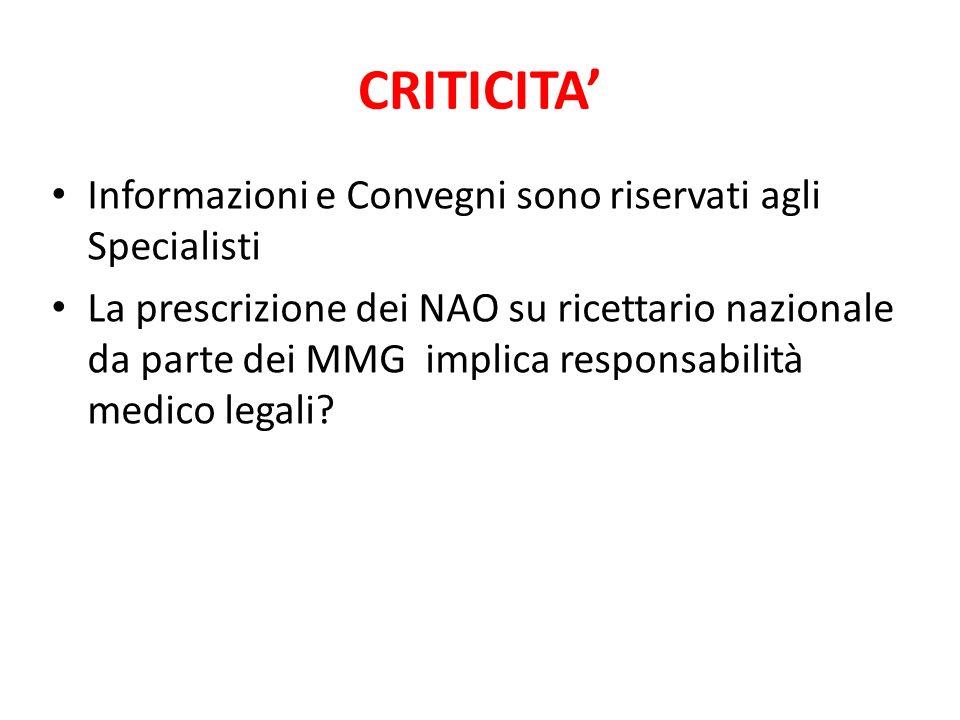 CRITICITA Informazioni e Convegni sono riservati agli Specialisti La prescrizione dei NAO su ricettario nazionale da parte dei MMG implica responsabil