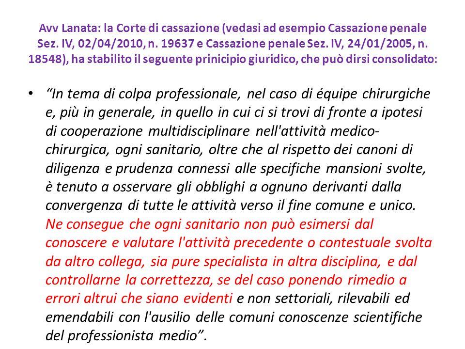 Avv Lanata: la Corte di cassazione (vedasi ad esempio Cassazione penale Sez. IV, 02/04/2010, n. 19637 e Cassazione penale Sez. IV, 24/01/2005, n. 1854