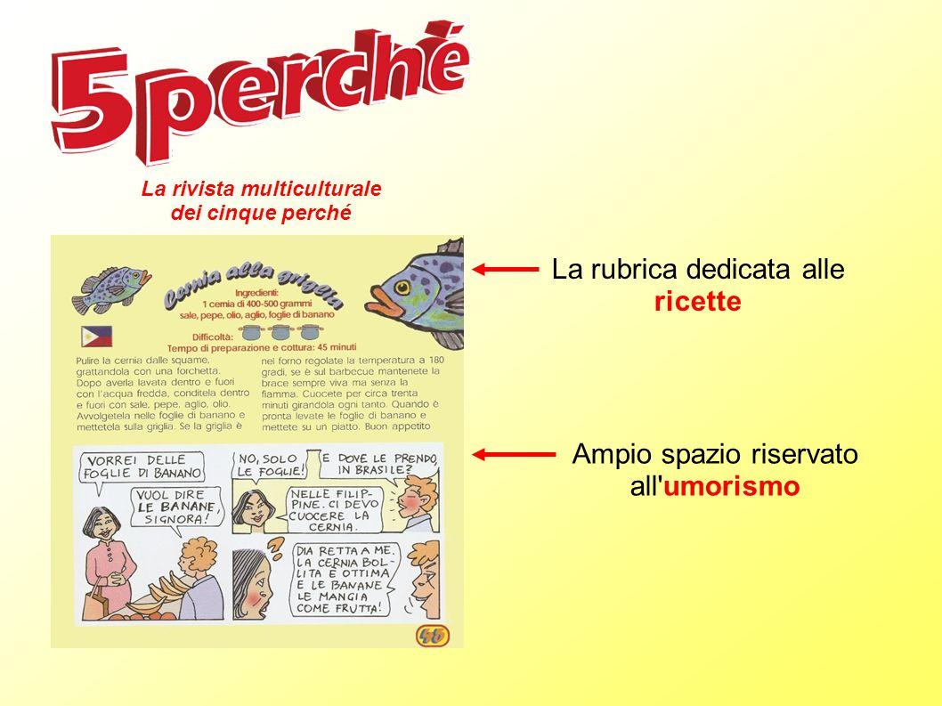 La rubrica dedicata alle ricette Ampio spazio riservato all'umorismo La rivista multiculturale dei cinque perché