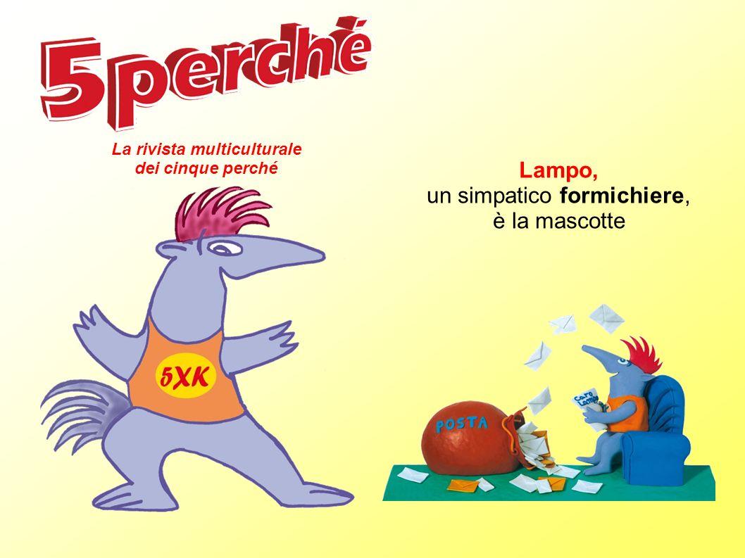 Lampo, un simpatico formichiere, è la mascotte La rivista multiculturale dei cinque perché