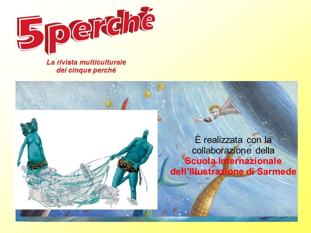 È realizzata con la collaborazione della Scuola Internazionale dell'Illustrazione di Sarmede La rivista multiculturale dei cinque perché