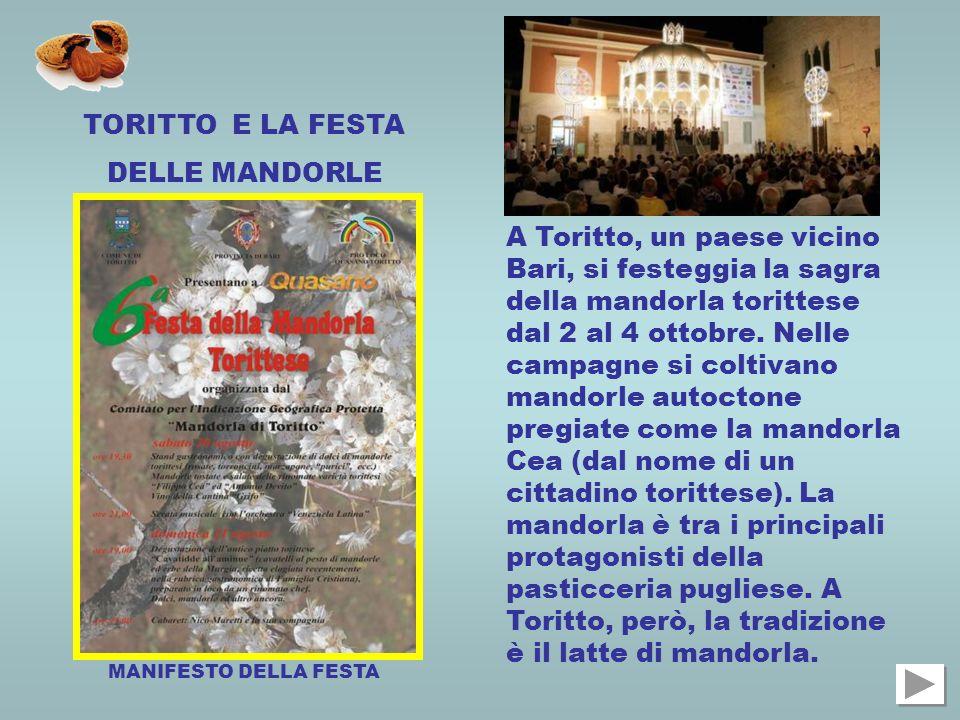 TORITTO E LA FESTA DELLE MANDORLE A Toritto, un paese vicino Bari, si festeggia la sagra della mandorla torittese dal 2 al 4 ottobre. Nelle campagne s