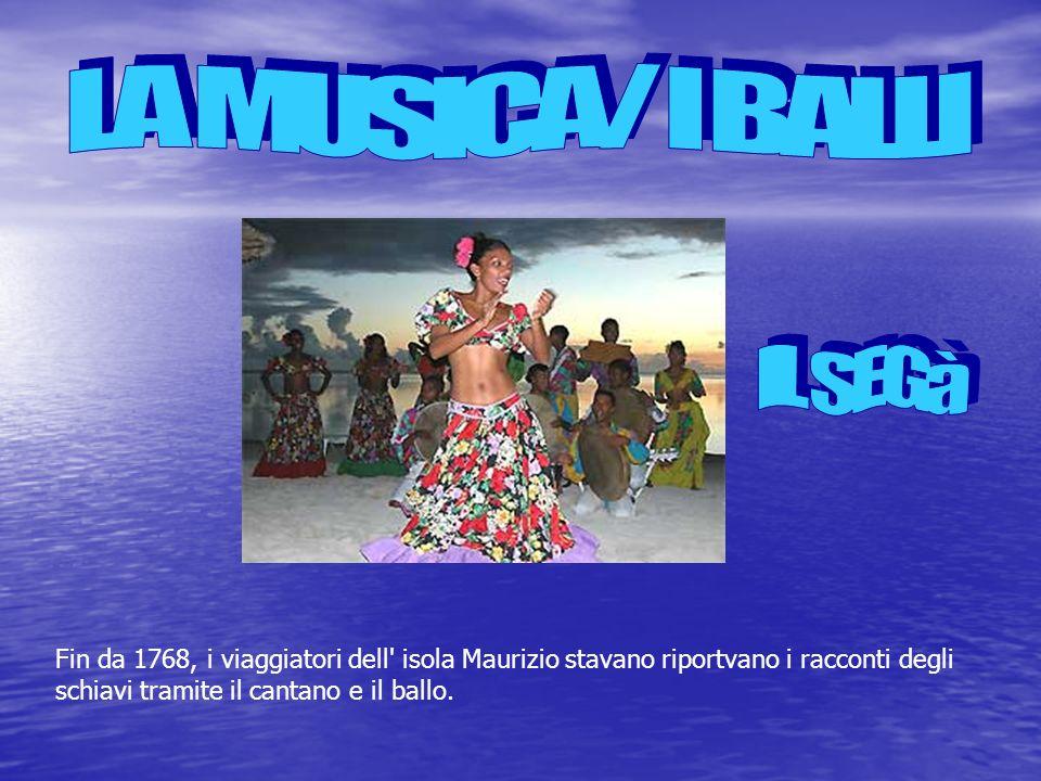 Fin da 1768, i viaggiatori dell' isola Maurizio stavano riportvano i racconti degli schiavi tramite il cantano e il ballo.