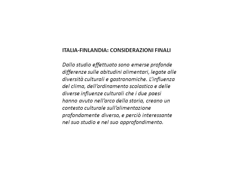 ITALIA-FINLANDIA: CONSIDERAZIONI FINALI Dallo studio effettuato sono emerse profonde differenze sulle abitudini alimentari, legate alle diversità cult