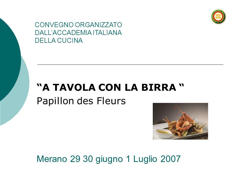 Merano 29 30 giugno 1 Luglio 2007 A TAVOLA CON LA BIRRA Papillon des Fleurs CONVEGNO ORGANIZZATO DALLACCADEMIA ITALIANA DELLA CUCINA