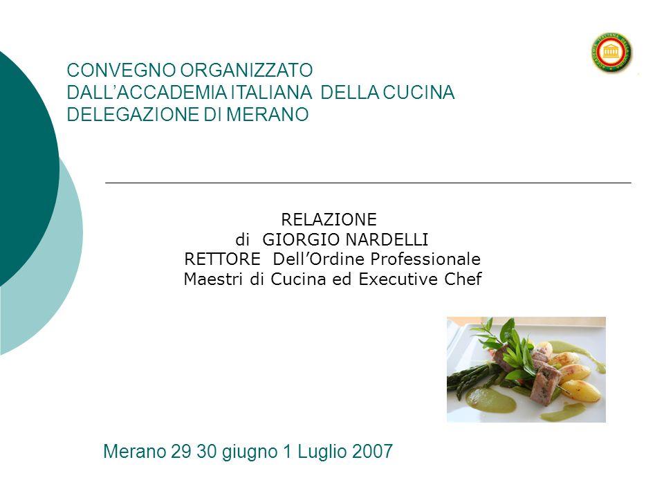 Merano 29 30 giugno 1 Luglio 2007 CONVEGNO ORGANIZZATO DALLACCADEMIA ITALIANA DELLA CUCINA DELEGAZIONE DI MERANO RELAZIONE di GIORGIO NARDELLI RETTORE