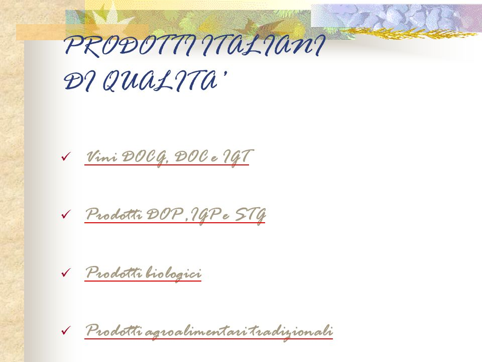 PRODOTTI ITALIANI DI QUALITA Vini DOCG, DOC e IGT Prodotti DOP,IGP e STG Prodotti biologici Prodotti agroalimentari tradizionali