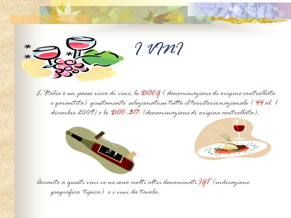 I VINI LItalia è un paese ricco di vini; le DOCG ( denominazione di origine controllata e garantita) giustamente selezionate su tutto il territorio na