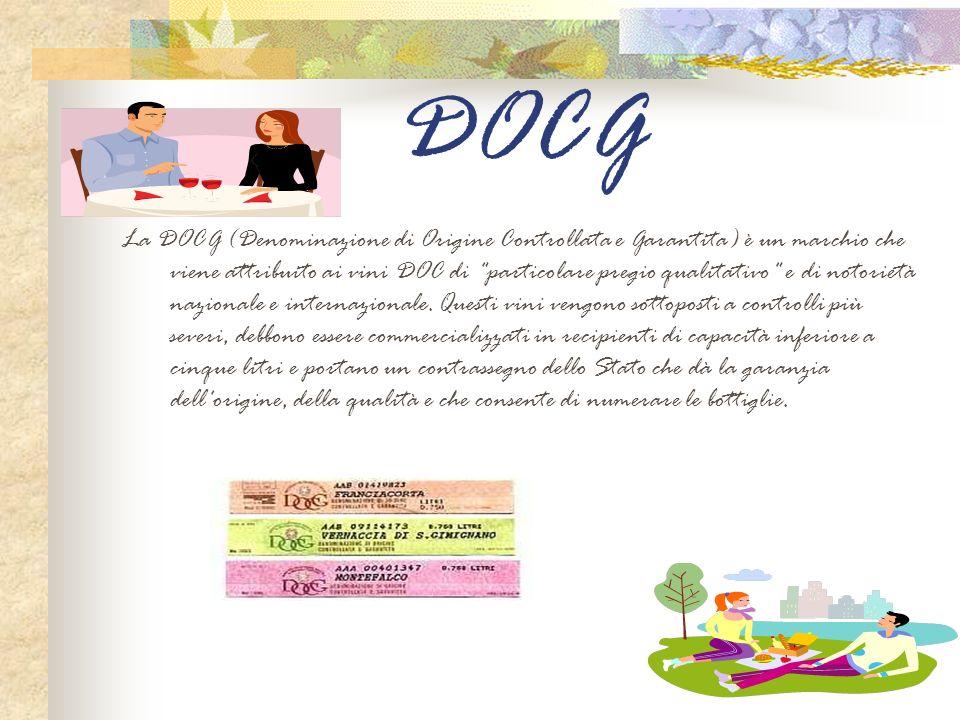 DOCG La DOCG (Denominazione di Origine Controllata e Garantita) è un marchio che viene attribuito ai vini DOC di
