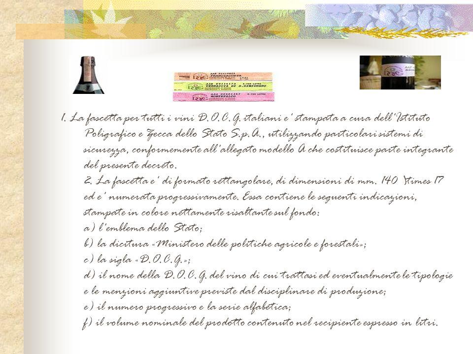 1. La fascetta per tutti i vini D.O.C.G. italiani e' stampata a cura dell'Istituto Poligrafico e Zecca dello Stato S.p.A., utilizzando particolari sis