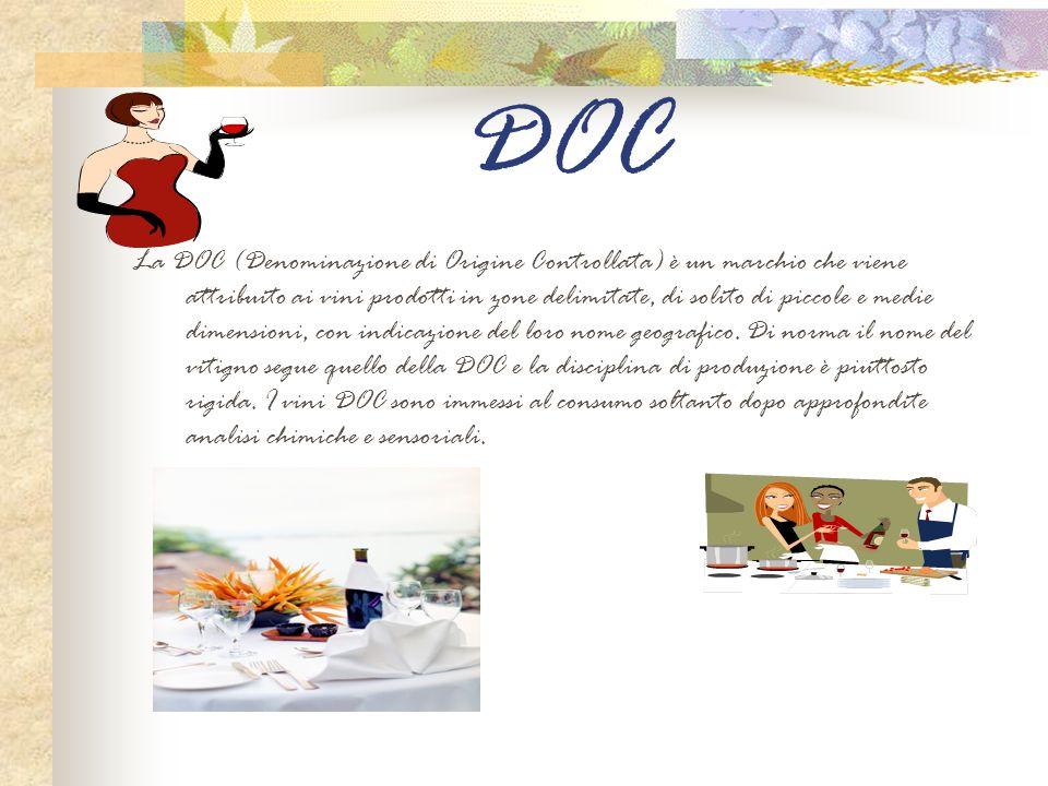DOC La DOC (Denominazione di Origine Controllata) è un marchio che viene attribuito ai vini prodotti in zone delimitate, di solito di piccole e medie