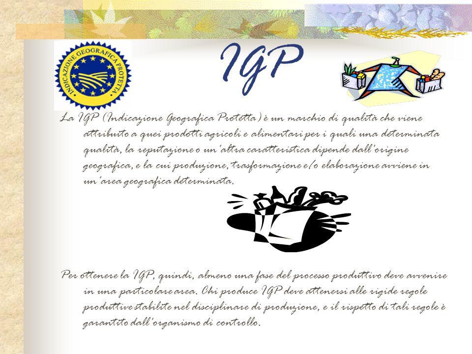 IGP La IGP (Indicazione Geografica Protetta) è un marchio di qualità che viene attribuito a quei prodotti agricoli e alimentari per i quali una determ