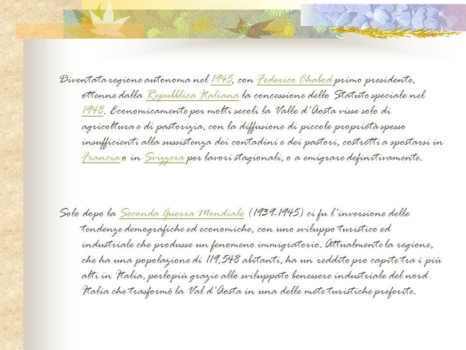 Diventata regione autonoma nel 1945, con Federico Chabod primo presidente, ottenne dalla Repubblica Italiana la concessione dello Statuto speciale nel