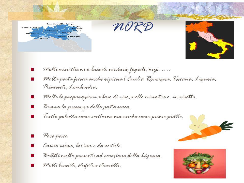 NORD Molti minestroni a base di verdure, fagioli, orzo……. Molta pasta fresca anche ripiena( Emilia Romagna, Toscana, Liguria, Piemonte, Lombardia. Mol