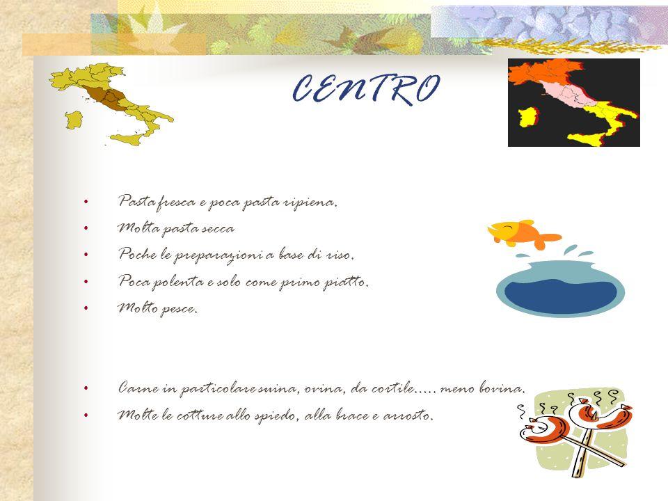 SUD Pasta fresca di semola di grano duro e acqua, soprattutto in Basilicata, Puglia e Calabria.