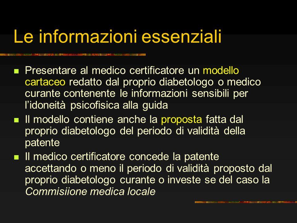 Le informazioni essenziali Presentare al medico certificatore un modello cartaceo redatto dal proprio diabetologo o medico curante contenente le infor