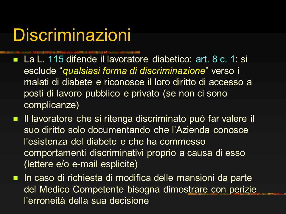 Discriminazioni La L. 115 difende il lavoratore diabetico: art. 8 c. 1: si esclude qualsiasi forma di discriminazione verso i malati di diabete e rico