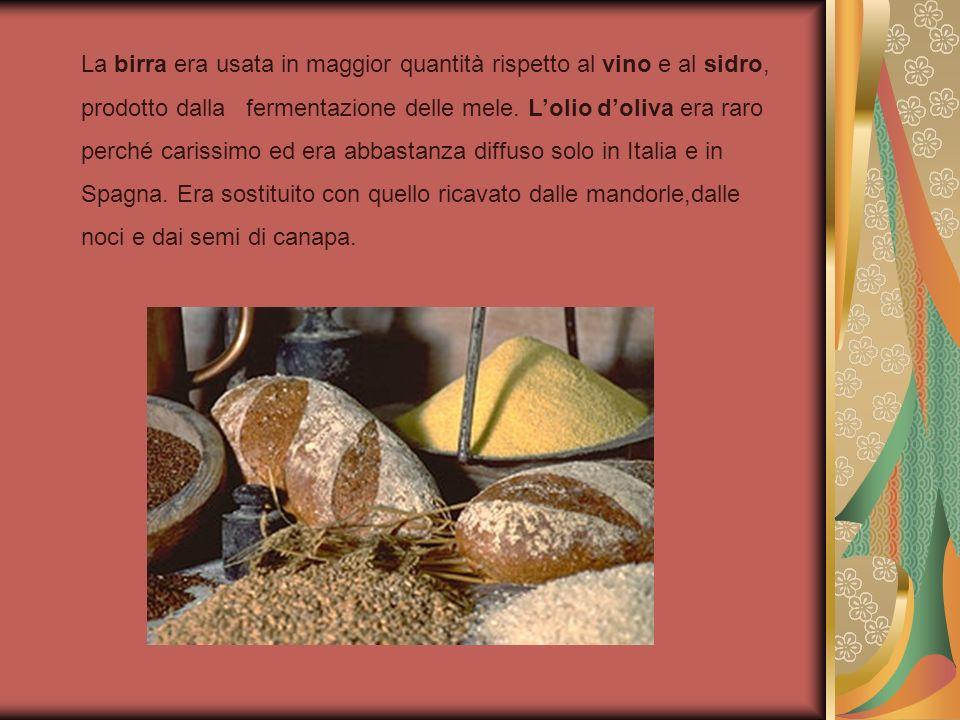 La birra era usata in maggior quantità rispetto al vino e al sidro, prodotto dalla fermentazione delle mele. Lolio doliva era raro perché carissimo ed