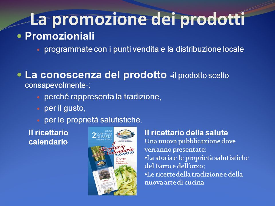 La promozione dei prodotti Promozioniali programmate con i punti vendita e la distribuzione locale La conoscenza del prodotto -il prodotto scelto cons