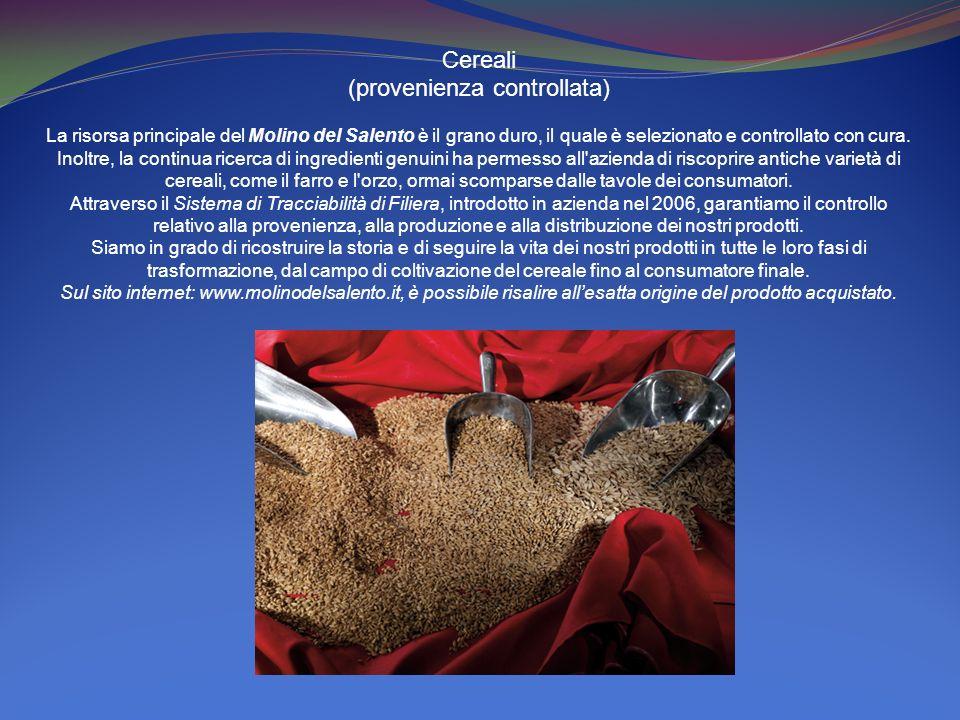 Cereali (provenienza controllata) La risorsa principale del Molino del Salento è il grano duro, il quale è selezionato e controllato con cura. Inoltre