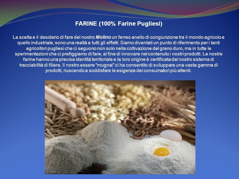FARINE (100% Farine Pugliesi) La scelta e il desiderio di fare del nostro Molino un ferreo anello di congiunzione tra il mondo agricolo e quello indus