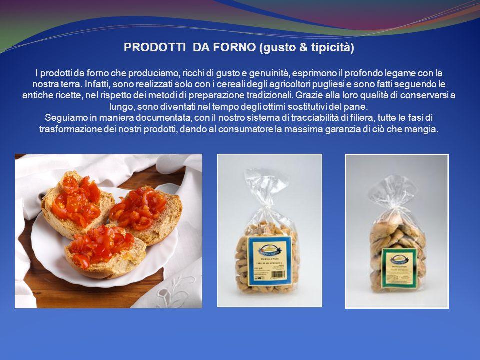 PRODOTTI DA FORNO (gusto & tipicità) I prodotti da forno che produciamo, ricchi di gusto e genuinità, esprimono il profondo legame con la nostra terra