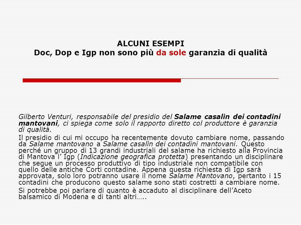 ALCUNI ESEMPI Doc, Dop e Igp non sono più da sole garanzia di qualità Gilberto Venturi, responsabile del presidio del Salame casalìn dei contadini man