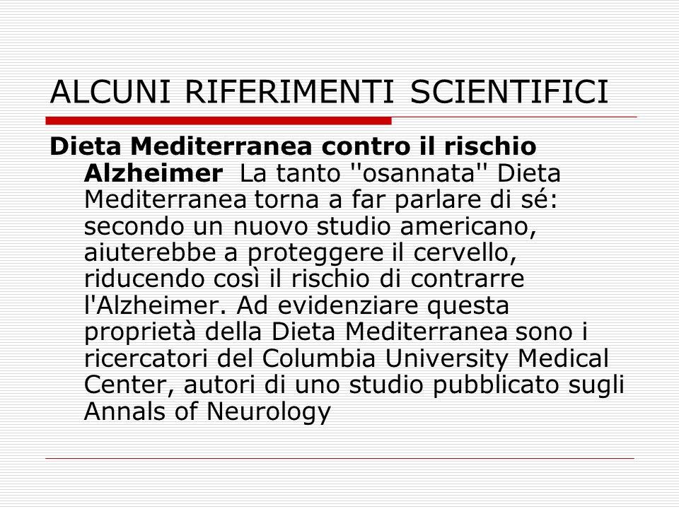 ALCUNI RIFERIMENTI SCIENTIFICI Dieta Mediterranea contro il rischio Alzheimer La tanto ''osannata'' Dieta Mediterranea torna a far parlare di sé: seco