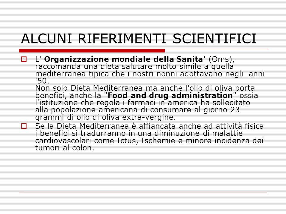 ALCUNI RIFERIMENTI SCIENTIFICI L' Organizzazione mondiale della Sanita' (Oms), raccomanda una dieta salutare molto simile a quella mediterranea tipica