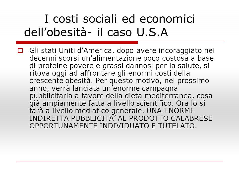 I costi sociali ed economici dellobesità- il caso U.S.A Gli stati Uniti dAmerica, dopo avere incoraggiato nei decenni scorsi unalimentazione poco cost