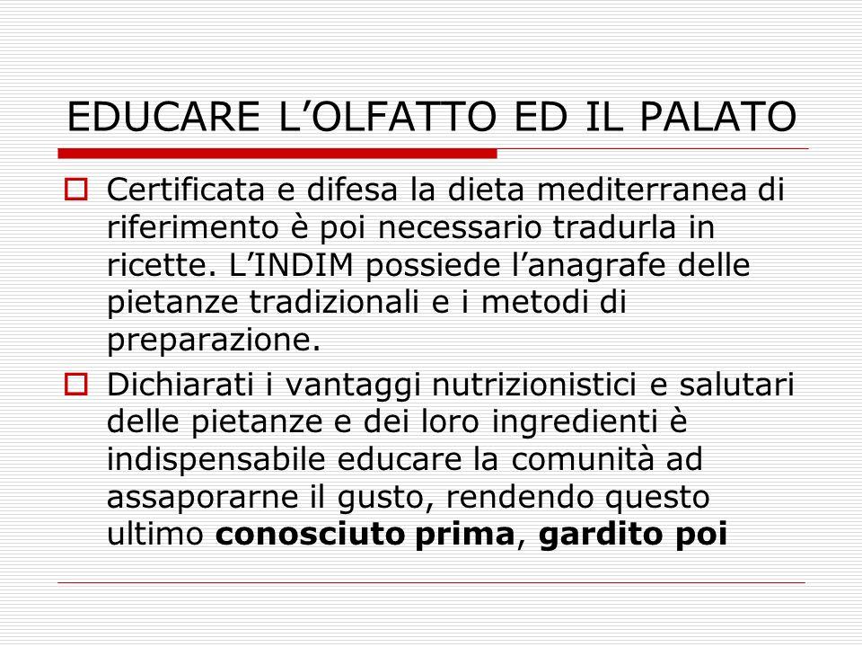 EDUCARE LOLFATTO ED IL PALATO Certificata e difesa la dieta mediterranea di riferimento è poi necessario tradurla in ricette. LINDIM possiede lanagraf