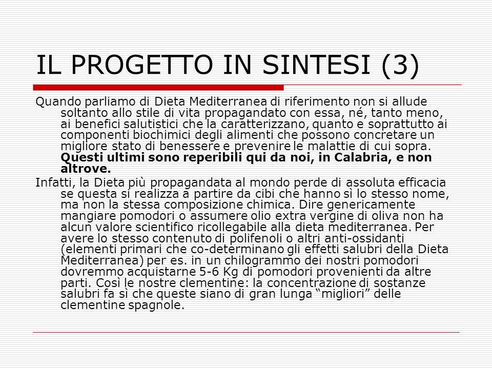 IL PROGETTO IN SINTESI (3) Quando parliamo di Dieta Mediterranea di riferimento non si allude soltanto allo stile di vita propagandato con essa, né, t