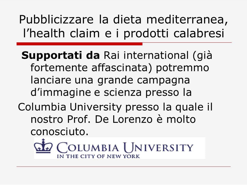 Pubblicizzare la dieta mediterranea, lhealth claim e i prodotti calabresi Supportati da Rai international (già fortemente affascinata) potremmo lancia