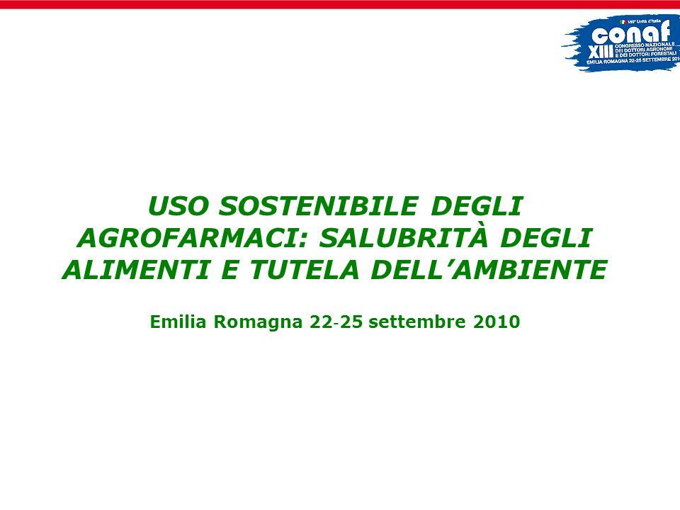 USO SOSTENIBILE DEGLI AGROFARMACI: SALUBRITÀ DEGLI ALIMENTI E TUTELA DELLAMBIENTE Emilia Romagna 22 25 settembre 2010