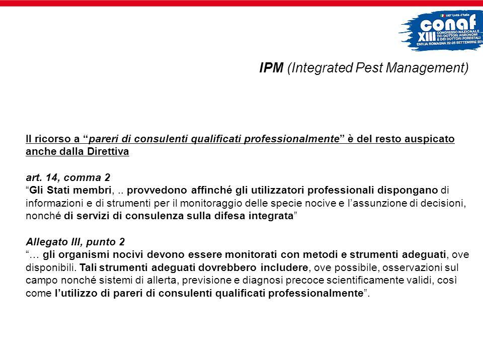 IPM (Integrated Pest Management) Il ricorso a pareri di consulenti qualificati professionalmente è del resto auspicato anche dalla Direttiva art. 14,