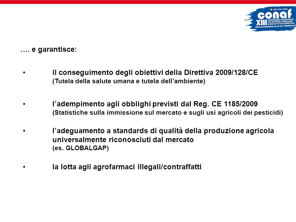 …. e garantisce: il conseguimento degli obiettivi della Direttiva 2009/128/CE (Tutela della salute umana e tutela dellambiente) ladempimento agli obbl