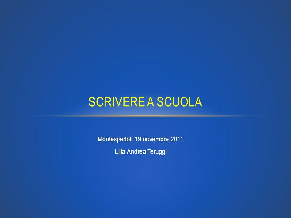 Montespertoli 19 novembre 2011 Lilia Andrea Teruggi SCRIVERE A SCUOLA